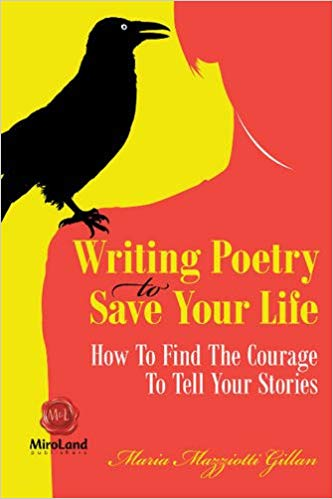 Writing Poetry To Save Your Life: How To Find The Courage To Tell Your Stories