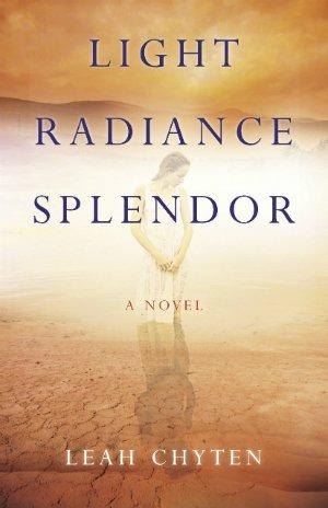 Light, Radiance, Splendor. A Novel by Leah Chyten